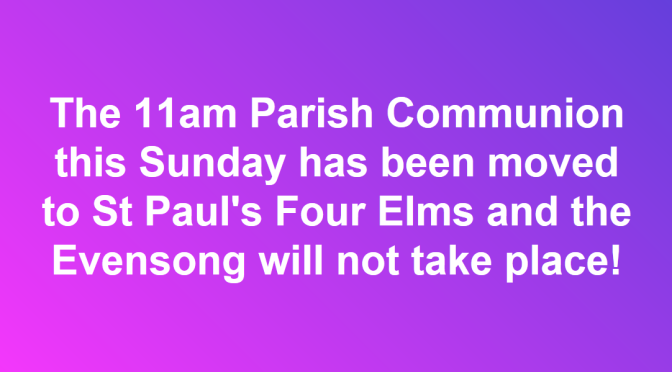 The 11am Hever service has been moved to Four Elms